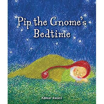 Pip the Gnome's Bedtime by Admar Kwant - 9781782504139 Book