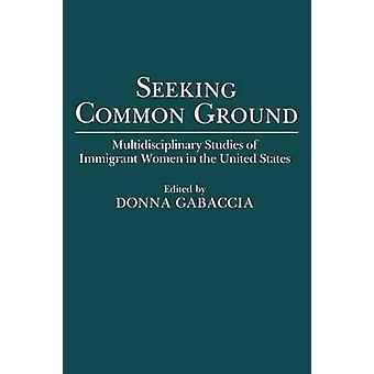 Recherche d'études pluridisciplinaires Common Ground of Immigrant Women in the United States par Gabaccia & Donna R.