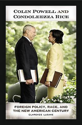 Colin Powell and Condoleezza Rice Foreign Policy Race and the nouveau American Century by Lusane & Clarence