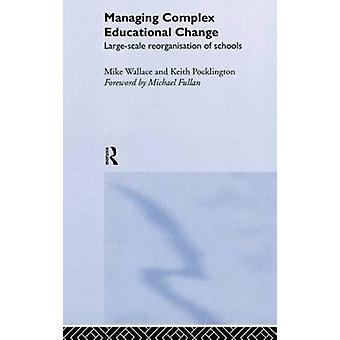 Managing Complex Educational Change by Wallace & Mike