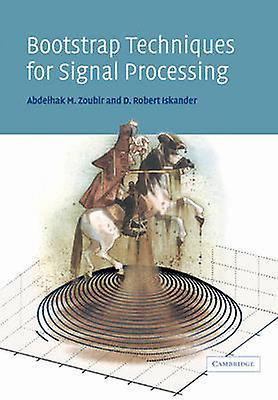 Bottestrap Techniques for Signal Processing by Zoubir & Abdelhak M.