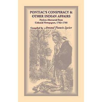 Pontiacs Verschwörung andere indische Angelegenheiten Mitteilungen abstrahiert von der kolonialen Zeitung 17631765 von Lucier & Armand Francis