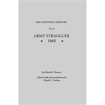 Life and Public Services of an Army Straggler 1865 by Warren & Kittrell J.