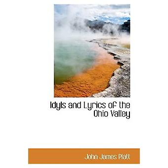 Idyls and Lyrics of the Ohio Valley by Piatt & John James