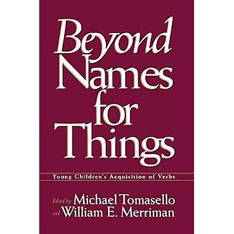 Beyond Names for Things  Young Childrens Acquisition of Verbs by Tomasello & Michael