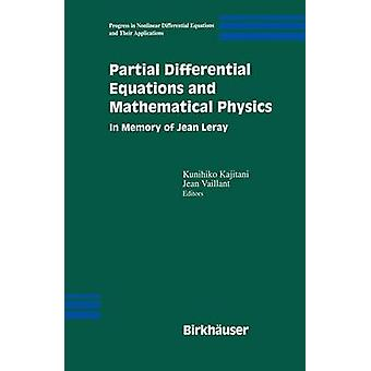 Partial Differential Equations and Mathematical Physics  In Memory of Jean Leray by Kajitani & Kunihiko