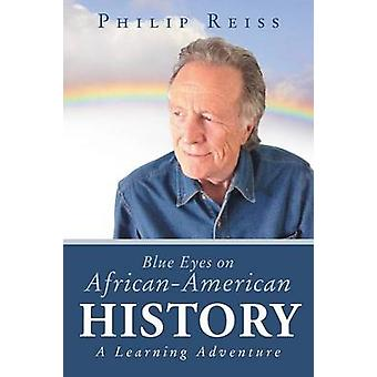 Blue Eyes on AfricanAmerican History A Learning Adventure by Reiss & Philip