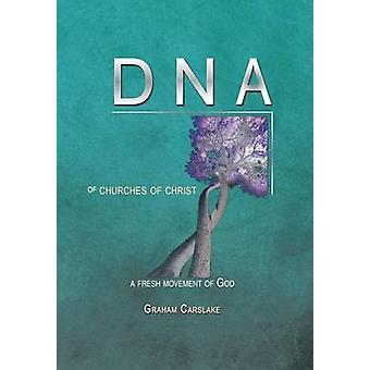 DNA of Churches of Christ A Fresh Movement of God by Carslake & Graham