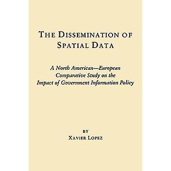 The Dissemination of Spatial Data A North AmericanEuropean Comparative Study on the Impact of Government Information Policy by Lopez & Xavier