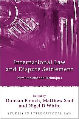 International Law and Dispute Settlement New Problems and Techniques by French & Duncan