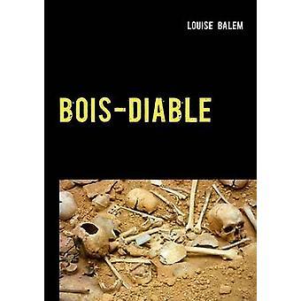 BOISDIABLE by Balem & Louise