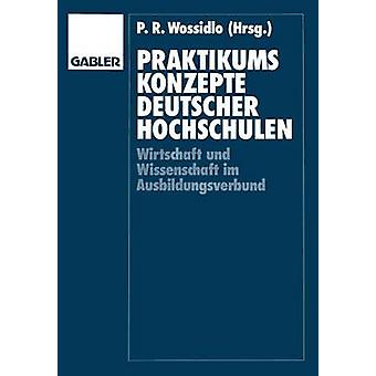 Praktikumskonzepte deutscher Hochschulen Wissenschaft und Wirtschaft im Ausbildungsverbund par Wossidlo & Peter Rtger