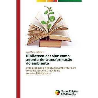Biblioteca escolar como agente de transformao do ambiente by Hoffmann Vera Maria