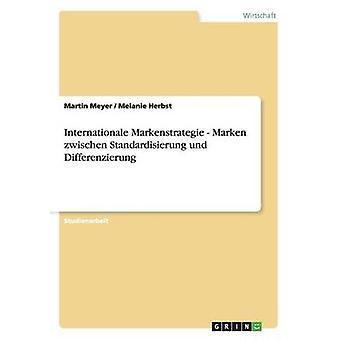 Internationale Markenstrategie. Marken zwischen Standardisierung und Differenzierung by Meyer & Martin