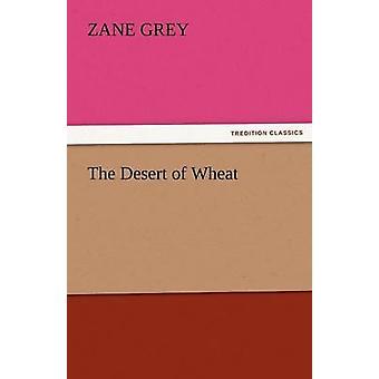 The Desert of Wheat by Grey & Zane
