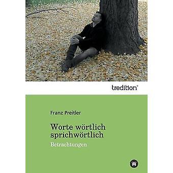 Worte Wortlich Sprichwortlich by Preitler & Franz