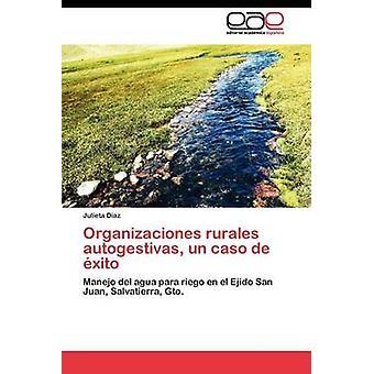Organizaciones rurales autogestivas un caso de xito by Daz Julieta