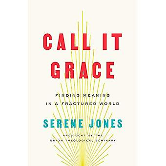 Call It Grace: Finding Meaning in an Uncomfortable� World