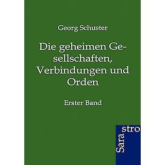 Die Geheimen Gesellschaften Verbindungen Und Orden by Schuster & Georg
