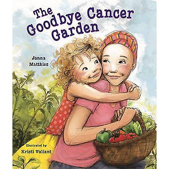 The Goodbye Cancer Garden by Janna Matthies - Kristi Valiant - 978080