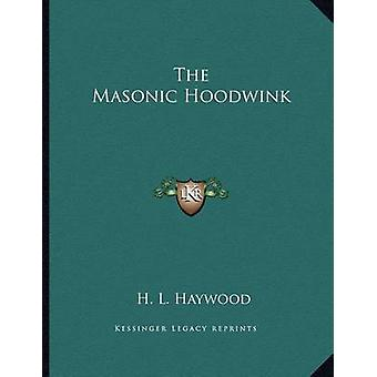 The Masonic Hoodwink by H L Haywood - 9781163023815 Book