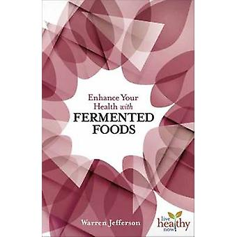 Enhance Your Health with Fermented Food by Warren Jefferson - 9781570