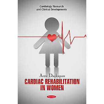 Cardiac Rehabilitation in Women by Arzu Daskapan - 9781616681463 Book