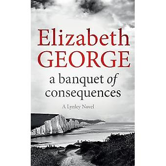 A Banquet of Consequences - An Inspector Lynley Novel by Elizabeth Geo