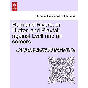 Rain and Rivers or Hutton and Playfair against Lyell and all comers. by Greenwood & George