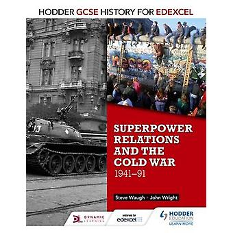 Hodder GCSE History for Edexcel Superpower Relations and the Cold War 194191 by John Wright & Steve Waugh