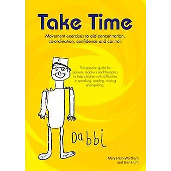 Take Time Movement Exercises for Parents Teachers and Therapists of Children with Difficulties in Speaking Reading Writing and Spelling by Mary NashWortham & Jean Hunt