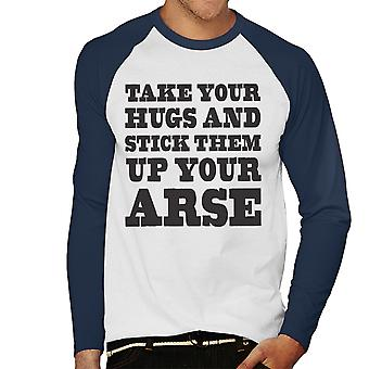 Take Your Hugs And Stick Them Up Your Arse Men's Baseball Long Sleeved T-Shirt