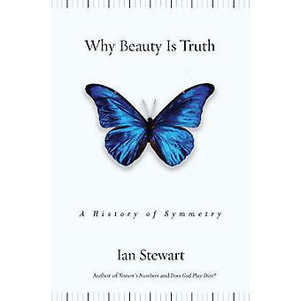 Why Beauty is Truth - A History of Symmetry (1st Trade edition) by Ian