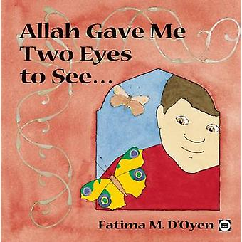 Allah Gave Me Two Eyes To See by Fatima M. D'Oyen - 9780860373667 Book