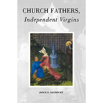 Church Fathers - Independent Virgins (New edition) by Joyce E. Salisb