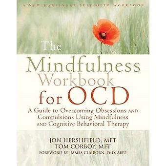 Mindfulness Workbook for OCD - A Guide to Overcoming Obsessions and Co