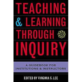 Teaching and Learning Through Inquiry - A Guidebook for Institutions a