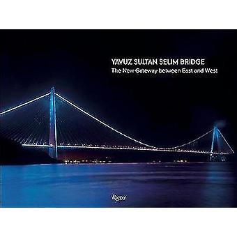 Yavuz Sultan Selim Bridge - The New Gateway Between East and West by J