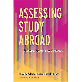 Assessing Study Abroad - Theory - Tools and Practice by Victor Savicki