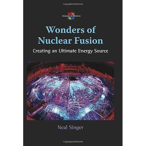 Wonders of Nuclear Fusion  Creating an Ultimate Energy Source