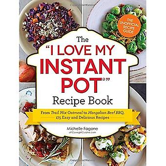 The I Love My Instant Pot Recipe Book: From Trail Mix Oatmeal to Mongolian Beef BBQ, 175 Easy and Delicious Recipes ( I Love My  Series)