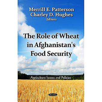 ROLE OF WHEAT IN AFGHANISTANS FOOD SECUR (Agriculture Issues and Policies)