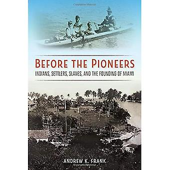 Before the Pioneers: Indians, Settlers, Slaves, and the Founding of Miami (Florida in Focus)