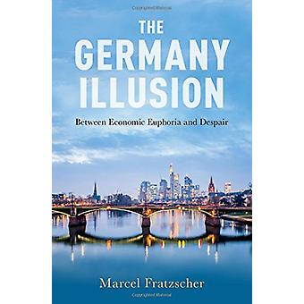 The Germany Illusion - Between Economic Euphoria and Despair by Marcel