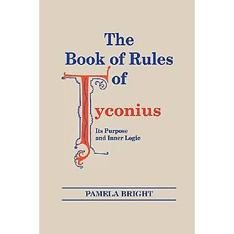 Book of Rules of Tyconius The Its Purpose and Inner Logic by Bright & Pamela