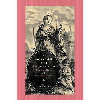 The French Nobility in the Eighteenth Century Reassessments and New Approaches by Smith & Jay M.