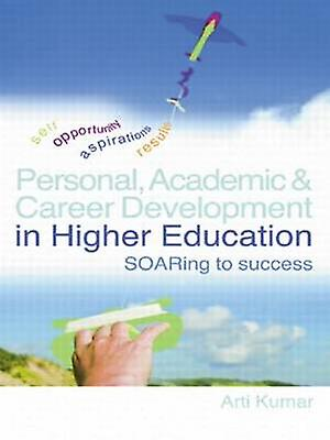 Personal Academic and Career Development in Higher Education Soaring to Success by Kumar Arti