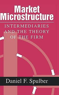 Market Microstructure by Spulber & Daniel F.