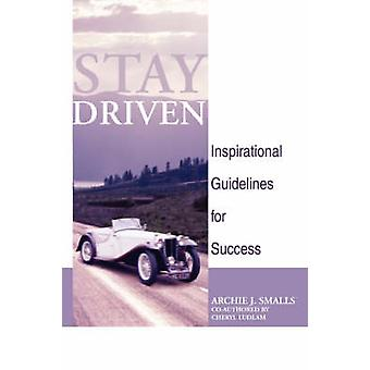 Stay Driven Inspirational Guidelines for Success by Smalls Sr & Archie J.