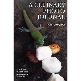 A Culinary Photo Journal A Decade of Traveling for Food Cooking and Culture by Gray & Nate